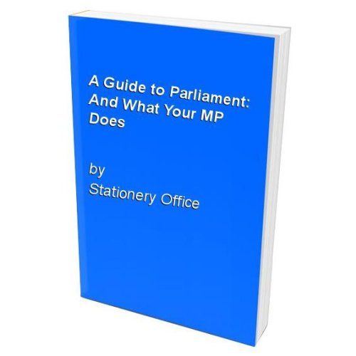 A Guide to Parliament: And What Your MP Does