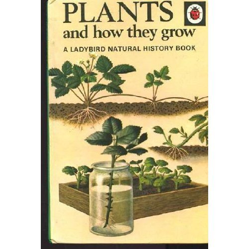Plants and How They Grow (A Ladybird Natural History Book Series, Vol. 651, No. 1)