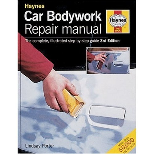 Car Bodywork Repair Manual: The Complete, Illustrated Step-by-step Guide