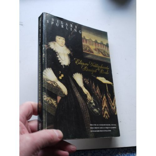 Elinor Fettiplace's Receipt Book: Elizabethan Country House Cooking