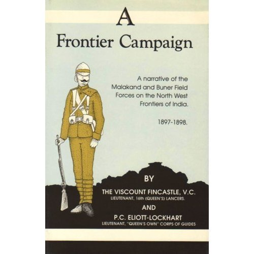 A Frontier Campaign: Narrative of the Malakand and Buner Field Forces on the North West Frontiers of India, 1897-98