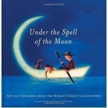 Under the Spell of the Moon: Art for Children from the World's Great Illustrators