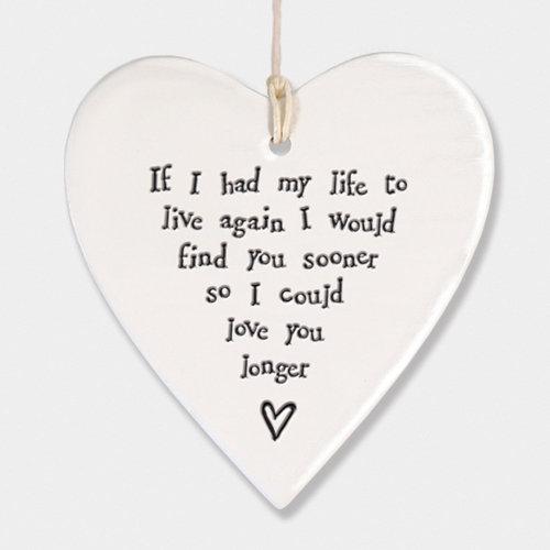 East of India Porcelain Heart If I had my life to live again - Keepsake Gift