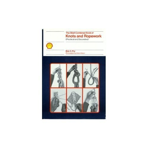 The Shell Combined Book of Knots and Ropework: Practical and Decorative