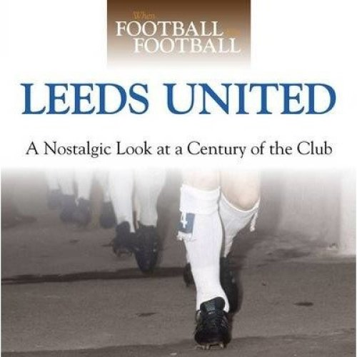 When Football Was Football: Leeds