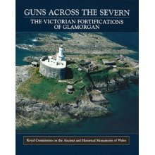 Guns Across the Severn: The Victorian Fortifications of Glamorgan
