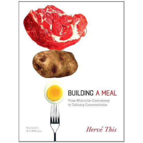 Building a Meal: From Molecular Gastronomy to Culinary Constructivism (Arts and Traditions of the Table: Perspectives on Culinary History)