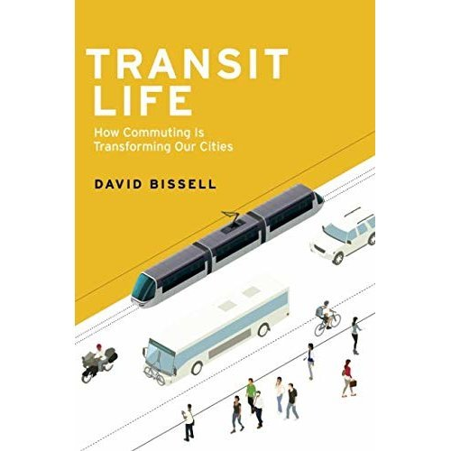 Transit Life: How Commuting Is Transforming Our Cities (Urban and Industrial Environments)