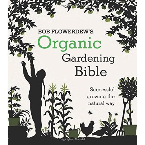 Organic Gardening Bible: Successful Growing the Natural Way
