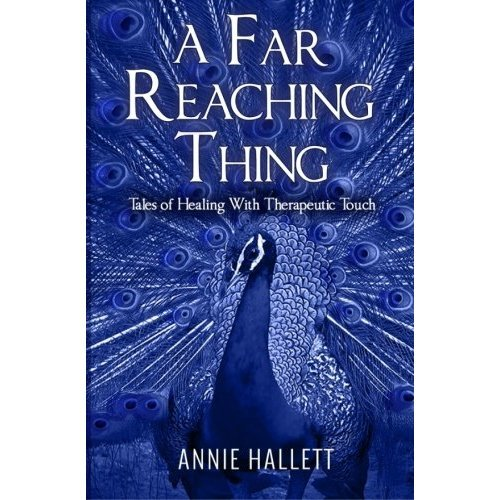 A Far Reaching Thing - Tales of Healing With Therapeutic Touch