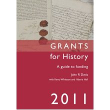 Grants for History 2011: A Guide to Funding (IHR Guides)