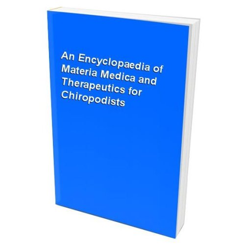 An Encyclopaedia of Materia Medica and Therapeutics for Chiropodists