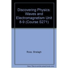 Discovering Physics: Waves and Electromagnetism Unit 8-9 (Course S271)