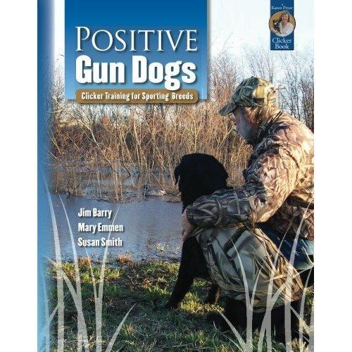 Positive Gun Dogs: Clicker Training for Sports Breeds (Karen Pryor Clicker Books)