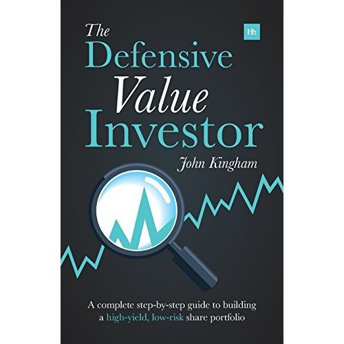 Defensive Value Investor: A Complete Step-By-Step Guide to Building a High-Yield, Low-Risk Share Portfolio