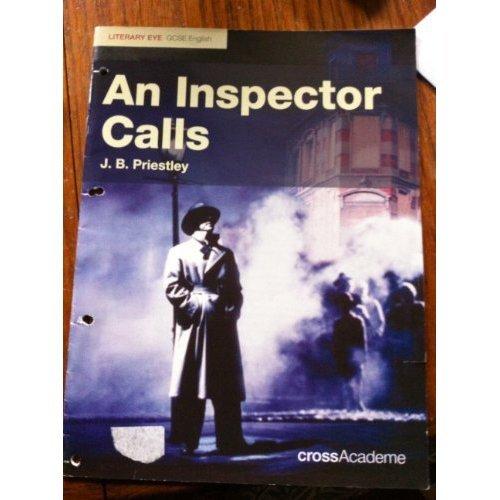AN INSPECTOR CALLS J.B.PRIESTLEY LITERARY EYE GCSE ENGLISH