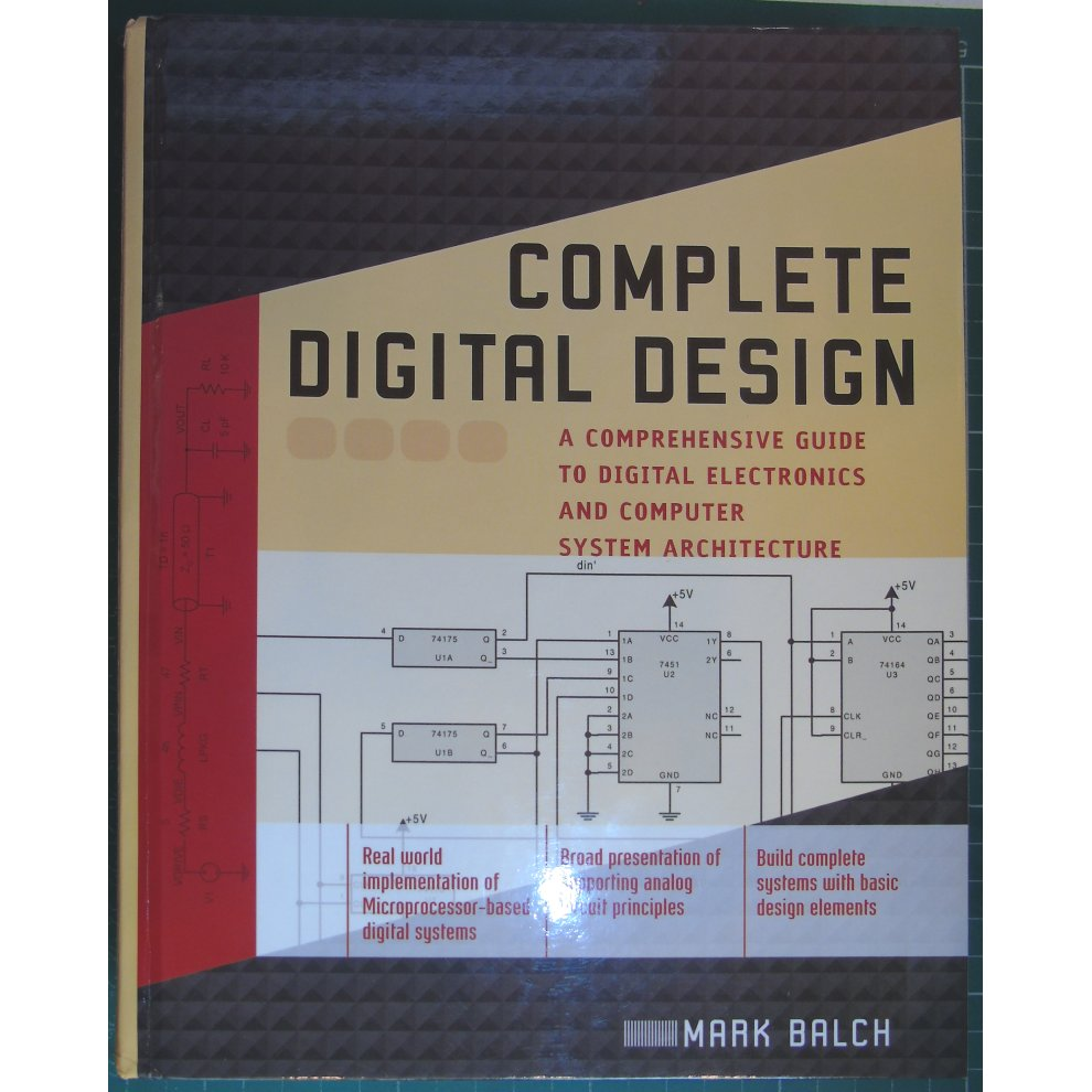 Complete Digital Design: A Comprehensive Guide to Digital Electronics and  Computer System Architecture (Professional Engineering)