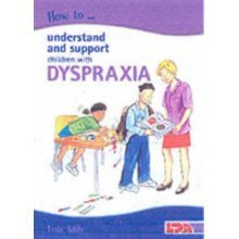 How to Understand and Support Children with Dyspraxia (Paperback)