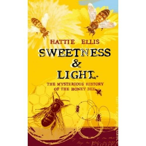 Sweetness and Light: The Mysterious History of the Honey Bee
