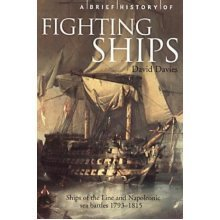 A Brief History of Fighting Ships: Ships of the Line and Napoleonic sea battles, 1793-1815 (Brief Histories)