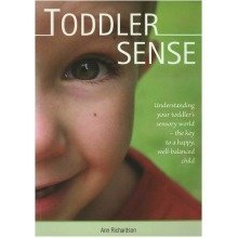 Toddler Sense Understanding Your Toddler's Sensory World, the Key to a Happy, Well-balanced Child
