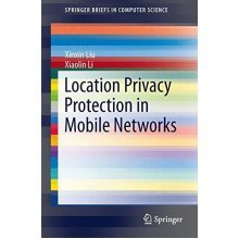 Location Privacy Protection in Mobile Networks (Springer Briefs in Computer Science)