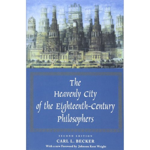 The Heavenly City of the Eighteenth-Century Philosophers: Second Edition (Yale Nota Bene)