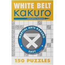 White Belt Kakuro: 150 Puzzles (martial Arts Kakuro)